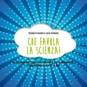 CHE FAVOLA LA SCIENZA! (Luca Fiorani/Franco Favero)
