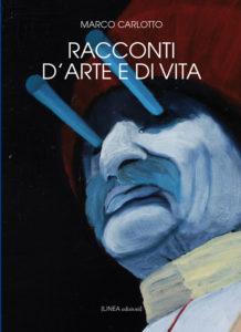 RACCONTI D'ARTE E DI VITA (Marco Carlotto)