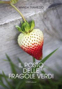 IL POSTO DELLE FRAGOLE VERDI (Wanda Tramezzo)