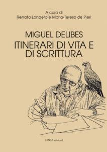 MIGUEL DELIBES. ITINERARI DI VITA E DI SCRITTURA (a cura di Renata Londero e Maria-Teresa de Pieri