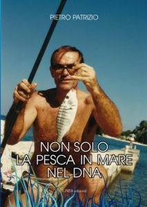 NON SOLO LA PESCA IN MARE NEL DNA (Pietro Patrizio)