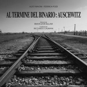 AL TERMINE DEL BINARIO: AUSCHWITZ (Federica Pozzi/Aldo Navoni)