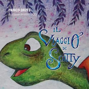 IL VIAGGIO DI SCOTTY (Enrico Orzes/illustrazioni Maria Orzes)