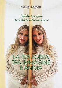 LA TUA FORZA TRA IMMAGINE E ANIMA (Carmen Borgese)